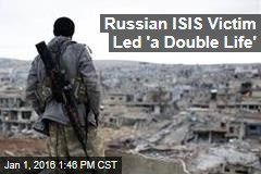 Russian ISIS Victim Led 'a Double Life'