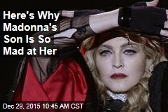 Here's Why Madonna's Son Is So Mad at Her