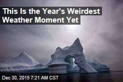 This Is the Year's Weirdest Weather Moment Yet