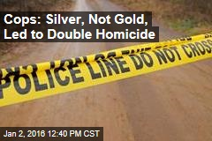 Cops: Silver, Not Gold, Led to Double Homicide