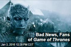 Bad News, Fans of Game of Thrones
