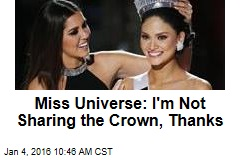 Miss Universe: I'm Not Sharing the Crown, Thanks