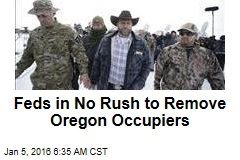 Feds in No Rush to Remove Oregon Occupiers