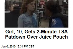 Girl, 10, Gets 2-Minute TSA Patdown Over Juice Pouch