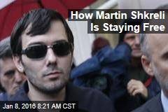 How Martin Shkreli Is Staying Free