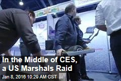 In the Middle of CES, a US Marshals Raid