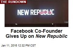 Facebook Co-Founder Gives Up on New Republic