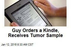 Guy Orders a Kindle, Receives Tumor Sample