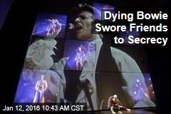 Dying Bowie Swore Friends to Secrecy