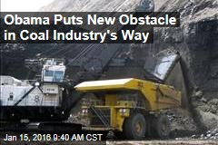 Obama Puts New Obstacle in Coal Industry's Way