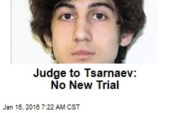 Judge to Tsarnaev: No New Trial