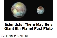 Scientists: There May Be a Giant 9th Planet Past Pluto