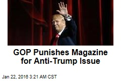 GOP Punishes Magazine for Anti-Trump Issue