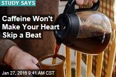 Caffeine Won't Make Your Heart Skip a Beat
