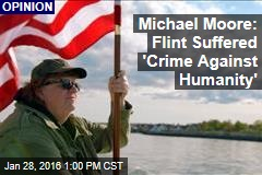 Michael Moore: Flint Suffered 'Crime Against Humanity'