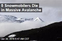 5 Snowmobilers Die in Massive Avalanche