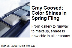 Gray Goosed: Color Shines in Spring Fling