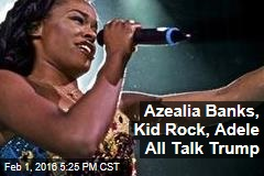 Azealia Banks, Kid Rock, Adele All Talk Trump