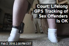 Court: Lifelong GPS Tracking of Sex Offenders Is OK