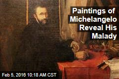 Paintings of Michelangelo Reveal His Malady