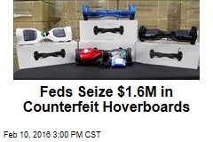 Feds Seize $1.6M in Counterfeit Hoverboards