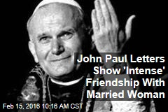 John Paul Letters Show 'Intense' Friendship With Married Woman