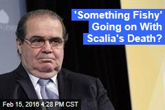 'Something Fishy' Going on With Scalia's Death?