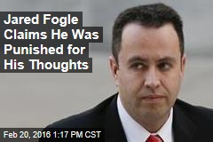 Jared Fogle Claims He Was Punished for His Thoughts