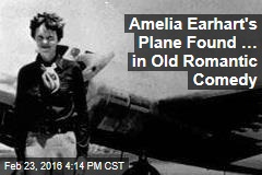 Amelia Earhart's Plane Found… in Old Romantic Comedy