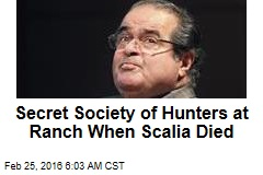 Secret Society of Hunters at Ranch When Scalia Died