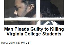 Man Pleads Guilty to Killing Virginia College Students