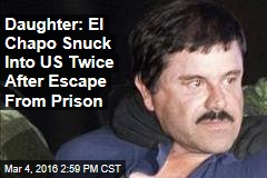 Daughter: El Chapo Snuck Into US Twice After Escape From Prison