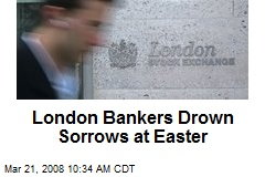 London Bankers Drown Sorrows at Easter