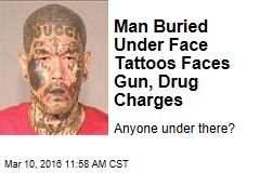 Man Buried Under Face Tattoos Faces Gun, Drug Charges