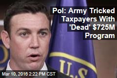 Pol: Army Tricked Taxpayers With 'Dead' $725M Program