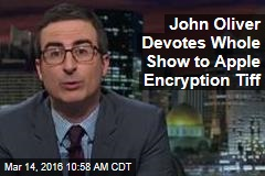 John Oliver Devotes Whole Show to Apple Encryption Tiff