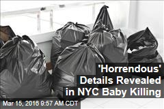 'Horrendous' Details Revealed in NYC Baby Killing