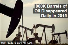800K Barrels of Oil Disappeared Daily in 2015