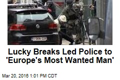 Lucky Breaks Led Police to 'Europe's Most Wanted Man'