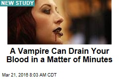 A Vampire Can Drain Your Blood in a Matter of Minutes