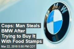 Cops: Man Steals BMW After Trying to Buy It With Food Stamps