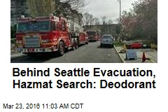 Behind Seattle Evacuation, Hazmat Search: Deodorant