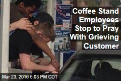 Coffee Stand Employees Stop to Pray With Grieving Customer