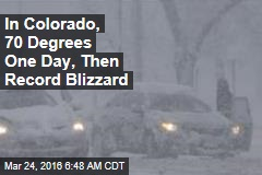 In Colorado, 70 Degrees One Day, Then Record Blizzard