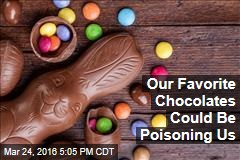 Our Favorite Chocolates Could Be Poisoning Us