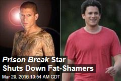 Prison Break Star Shuts Down Fat-Shamers