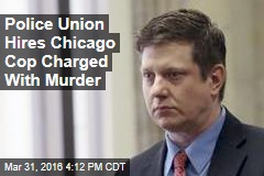 Police Union Hires Chicago Cop Charged With Murder