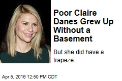 Poor Claire Danes Grew Up Without a Basement