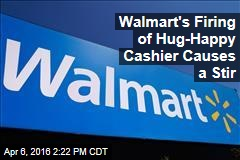 Walmart Cans Cashier for Hugging Customers