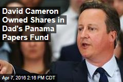 David Cameron Owned Shares in Dad's Panama Papers Fund